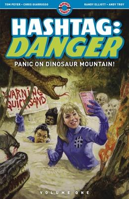 Hashtag: Danger: Volume One: Panic on Dinosaur Mountain! by Andy Troy, Randy Elliott, Tom Peyer, Chris Giarrusso