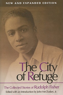 The City of Refuge [new and Expanded Edition]: The Collected Stories of Rudolph Fisher by Rudolph Fisher