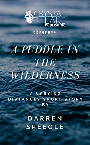 A Puddle in the Wilderness: A Varying Distances Short Story by Darren Speegle
