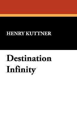 Destination Infinity by Henry Kuttner