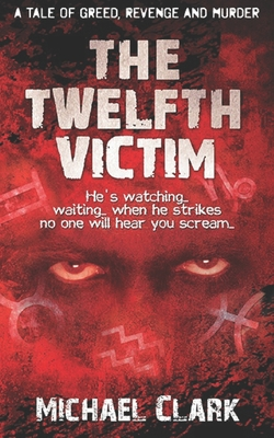 The Twelfth Victim: He's watching... waiting... when he strikes no one will hear you scream... by Michael Clark