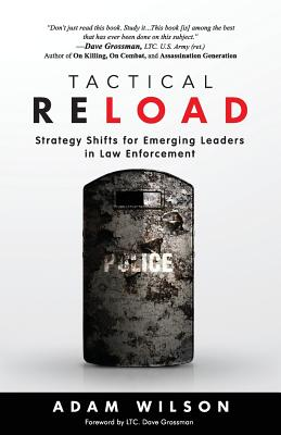 Tactical Reload: Strategy Shifts for Emerging Leaders in Law Enforcement by Adam Wilson