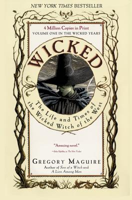 Wicked: The Life and Times of the Wicked Witch of the West by Gregory Maguire