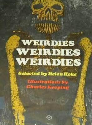 Weirdies, Weirdies, Weirdies by John Wyndham, Fitz-James O'Brien, Emma M. Nakuina, Stephen Grendon, F. Marion Crawford, Patricia Highsmith, Edmund Spenser, John B.L. Goodwin, F.H. Lee, Robert Blair, Helen Hoke, C.S. Lewis, A.J. Alan, Charles Keeping, August Derleth, H.P. Lovecraft, Arthur Conan Doyle, Franz Kafka