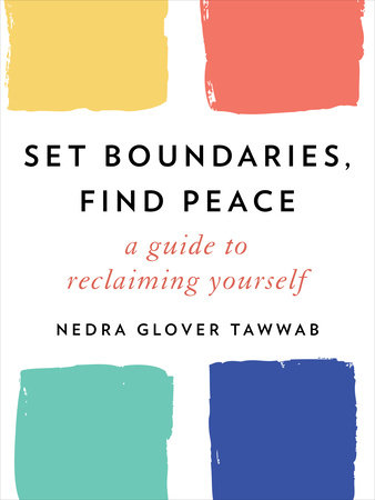 Set Boundaries, Find Peace: A Guide to Reclaiming Yourself by Nedra Glover Tawwab