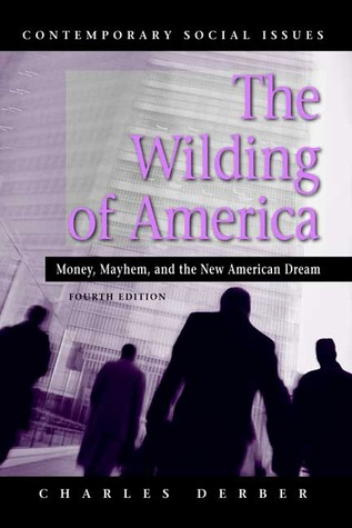 The Wilding of America: Money, Mayhem, and the New American Dream by Charles Derber