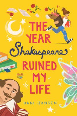 The Year Shakespeare Ruined My Life by Dani Jansen
