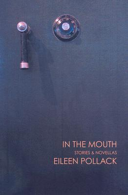 In the Mouth: Stories and Novellas by Eileen Pollack