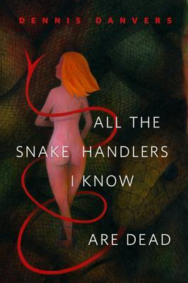All the Snake Handlers I Know Are Dead by Dennis Danvers