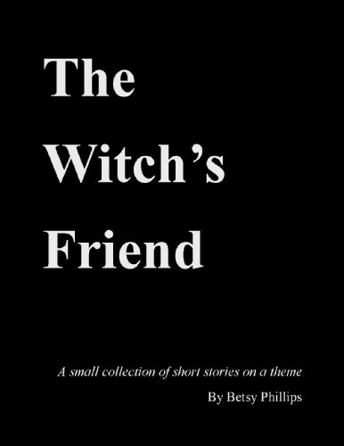 The Witch's Friend by Betsy Phillips