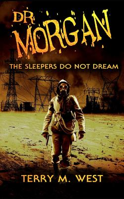 Dr. Morgan: The Sleepers Do Not Dream by Terry M. West