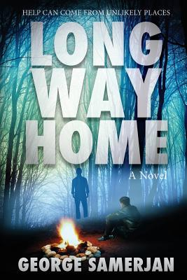 Long Way Home: Help Can Come From Unlikely Places by George Samerjan