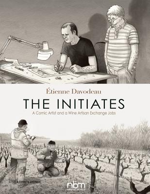 The Initiates: A Comic Artist and a Wine Artisan Exchange Jobs by Etienne Davodeau