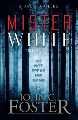 Mister White: A Dark Thriller by John C. Foster