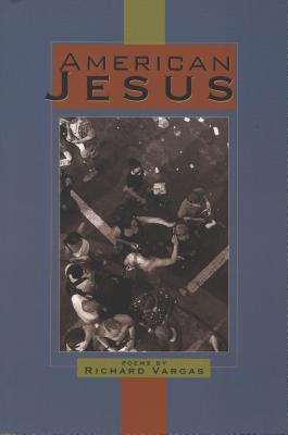 American Jesus: Poems by Richard Vargas