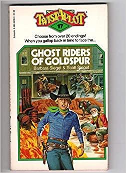 Ghost Riders Of Goldspur (Twistaplot #17) by Scott Siegel, Barbara Siegel