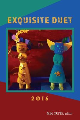 Exquisite Duet 2016: Anthology by Aaron Apps, Antonia Crane, Paul Beckman
