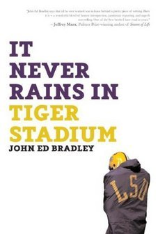 It Never Rains in Tiger Stadium: Football and the Game of Life by John Ed Bradley
