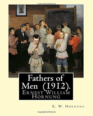 Fathers of Men by E.W. Hornung