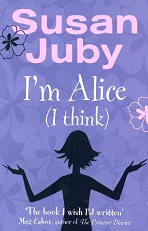 I'm Alice (I Think) by Susan Juby