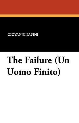 The Failure (Un Uomo Finito) by Virginia Pope, Giovanni Papini