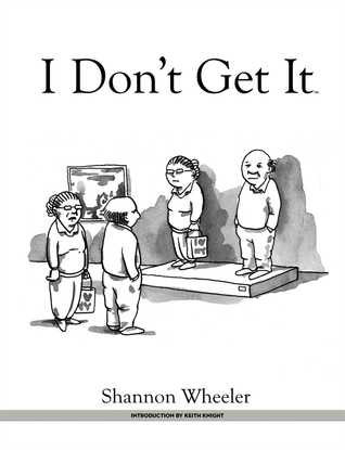 I Don't Get It by Shannon Wheeler