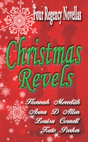 Christmas Revels: Four Regency Novellas by Kate Parker, Anna D. Allen, Hannah Meredith, Louisa Cornell