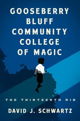 Gooseberry Bluff Community College of Magic: The Thirteenth Rib by David J. Schwartz