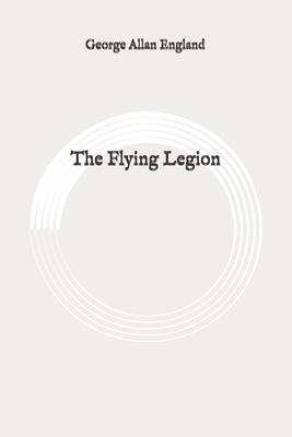 The Flying Legion: Original by George Allan England