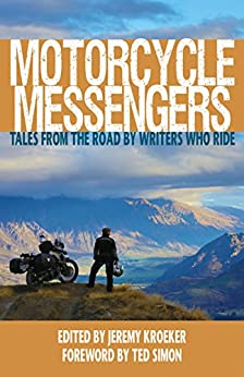 Motorcycle Messengers: Tales from the Road by Writers who Ride. by Christopher Baker, Mark Richardson, Neil Peart, Geoff Hill, Ted Simon, Paddy Tyson, Jeremy Kroeker, Carla King, Lois Pryce, Sam Manicom