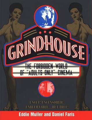 Grindhouse: The Forbidden History of Adults Only Cinema by Eddie Muller, Daniel Faris