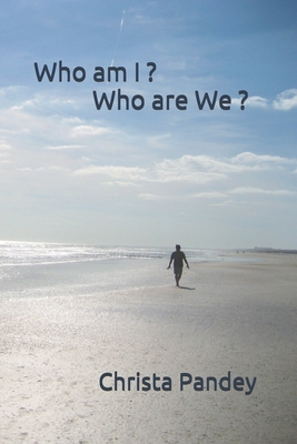 Who am I ? Who are We ? by Christa Pandey