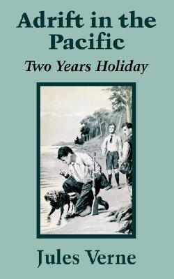 Adrift in the Pacific: Two Years Holiday (Extraordinary Voyages, #32) by Jules Verne