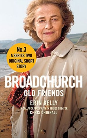 Broadchurch: Old Friends (Story 3): A Series Two Original Short Story by Chris Chibnall, Erin Kelly