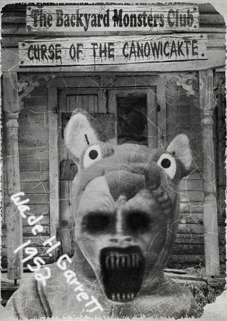 The Curse of the Canowicakte (The Backyard Monsters Club) by Wade H. Garrett, Debra Reed
