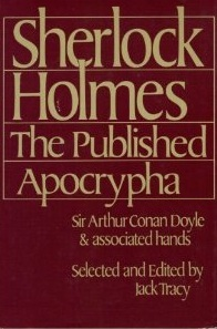 Sherlock Holmes: the Published Apocrypha by J.M. Barrie, William Gillette, Jack Tracy, Arthur Conan Doyle, Arthur Whitaker