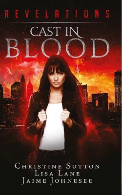 Revelations: Cast In Blood by Christine Sutton, Jaime Johnesee, Lisa Lane