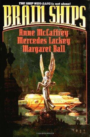 Brain Ships by Mercedes Lackey, Margaret Ball, Anne McCaffrey