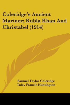 Ancient Mariner; Kubla Khan and Christabel by Samuel Taylor Coleridge, Tuley Francis Huntington