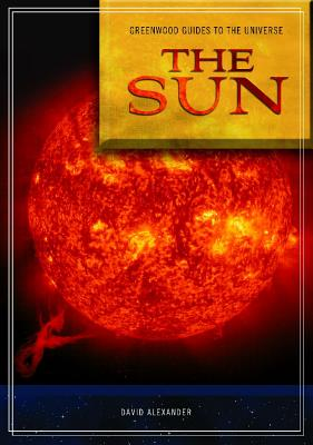 Guide to the Universe: The Sun by David Alexander
