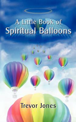 A Little Book of Spiritual Balloons by Trevor Jones