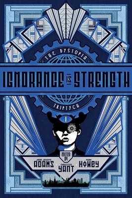 The Dystopia Triptych: Ignorance is Strength by John Joseph Adams, Christie Yant, Hugh Howey