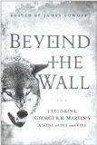 Beyond the Wall: Exploring George R. R. Martin's A Song of Ice and Fire by Myke Cole, Andrew Zimmerman Jones, James Lowder