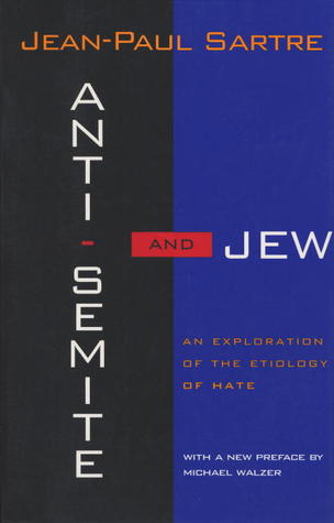 Anti-Semite and Jew: An Exploration of the Etiology of Hate by George J. Becker, Michael Walzer, Jean-Paul Sartre