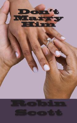 Don't Marry Him by Robin Scott