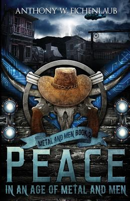 Peace in an Age of Metal and Men: Metal and Men, Book 2 by Anthony W. Eichenlaub