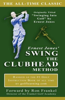 Ernest Jones' Swing The Clubhead by E. Jones