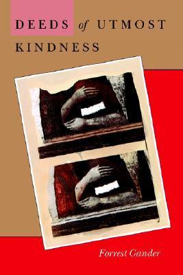 Deeds of Utmost Kindness by Forrest Gander