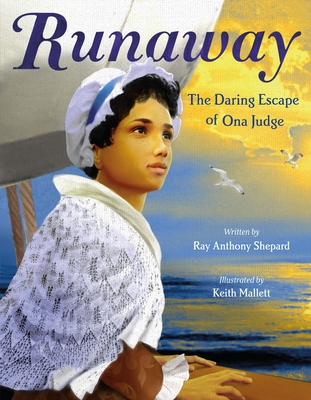 Runaway: The Daring Escape of Ona Judge by Keith Mallett, Ray Anthony Shepard