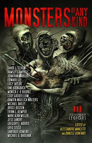 Monsters of Any Kind by Alessandro Manzetti, Michael Gray Baughan, Edward Lee, Lucy Taylor, Jonathan Maberry, Bruce Boston, David J. Schow, Ramsey Campbell, Daniele Bonfanti, Owl Goingback, Damien Angelica Walters